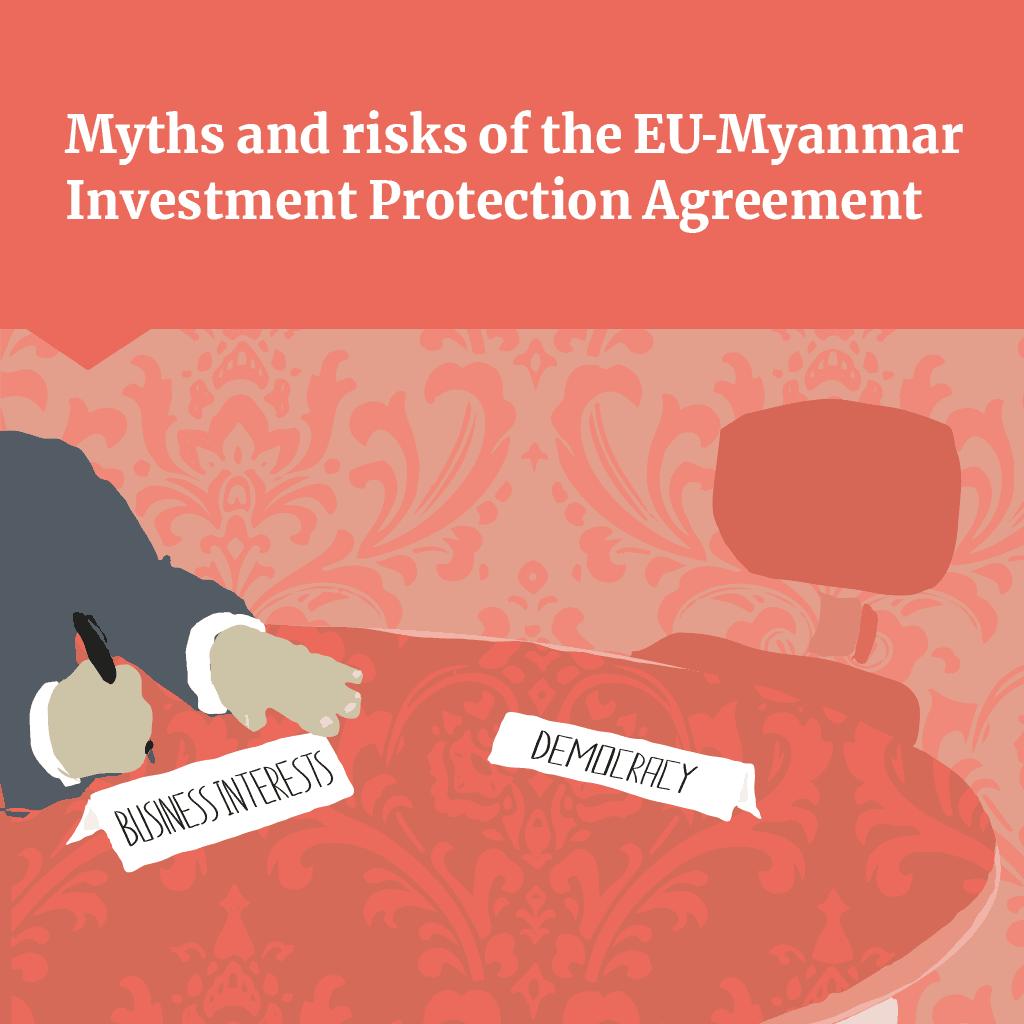 Mythes et risques de l'Accord de Protection des Investissements entre l'Union Européenne et la Birmanie