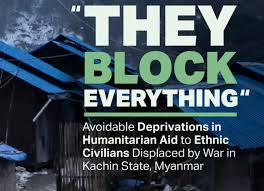 L'aide humanitaire comme arme de guerre dans l'état Kachin : les populations civiles déplacées délibérément privées d'aide par les autorités